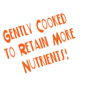 Gently cooked to retain more nutrients!